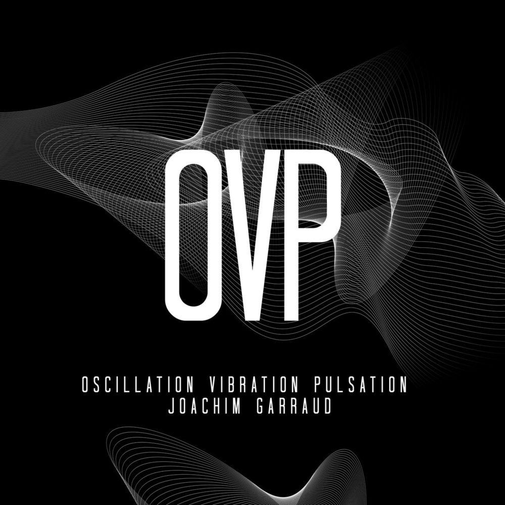 Joachim Garraud - OVP (Oscillation Vibration Pulsation)